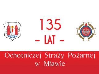 """Powiatowe Obchody """"Dnia Strażaka 2016"""" oraz jubileusz 135-lecia Ochotniczej Straży Pożarnej w Mławie"""