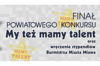 Już 21 marca. Finał Powiatowego Konkursu MY TEŻ MAMY TALENT.