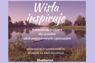 """""""WISŁA INSPIRUJE"""" konkurs ekologiczny dla uczniów mazowieckich szkół"""