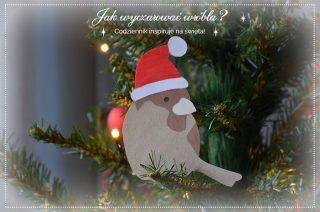 Jak wyczarować świątecznego wróbla!