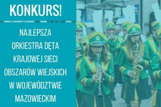 Najlepsza orkiestra dęta na Mazowszu poszukiwana!
