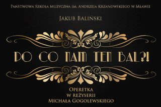 Po co nam ten bal?! – kolejna premiera operetki w wykonaniu młodych artystów z Mławy!