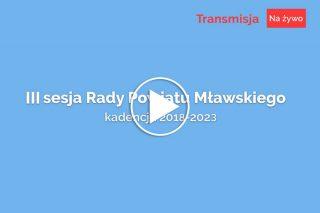 Zapraszamy na transmisję z III Sesji Rady Powiatu Mławskiego: