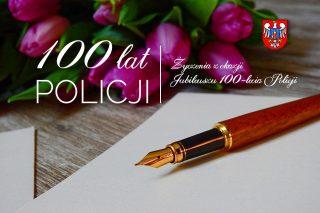 Serdeczne życzenia z okazji Jubileuszu 100-lecia Policji