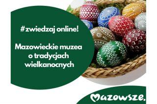 Mazowieckie muzea online o tradycjach wielkanocnych