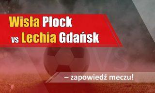 Wisła Płock vs Lechia Gdańsk – zapowiedź meczu!