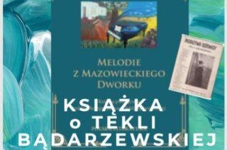 """""""Melodie z mazowieckiego dworku"""". Fakty i ciekawostki z życia Tekli Bądarzewskiej-Baranowskiej"""